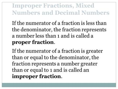 If the numerator of a fraction is less than the denominator, the fraction represents a number less than 1 and is called a proper fraction. Improper Fractions,