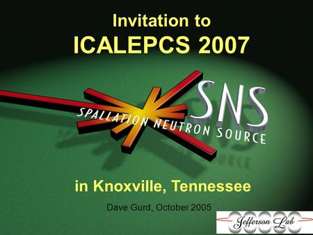 Oak Ridge, Tennessee Invitation to ICALEPCS 2007 Dave Gurd, October 2005 in Knoxville, Tennessee.