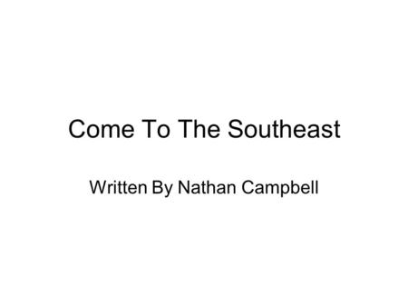 Come To The Southeast Written By Nathan Campbell.