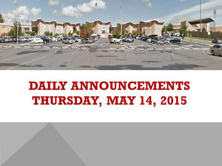 DAILY ANNOUNCEMENTS THURSDAY, MAY 14, 2015. Dobyns-Bennett High School has been ranked #7 in Tennessee by U.S News & World Report!