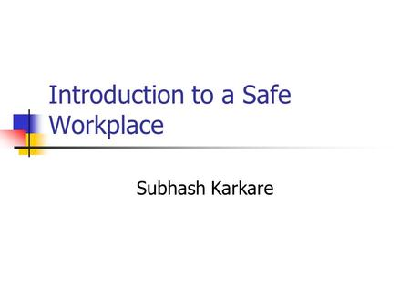 Introduction to a Safe Workplace Subhash Karkare.
