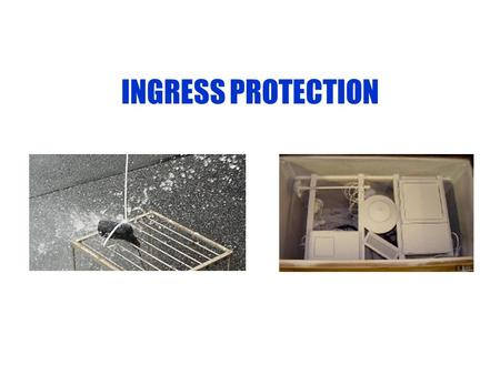 INGRESS PROTECTION. What is Ingress Protection? The International Electrotechnical Commission or IEC provides Ingress Protection (IP) ratings that are.