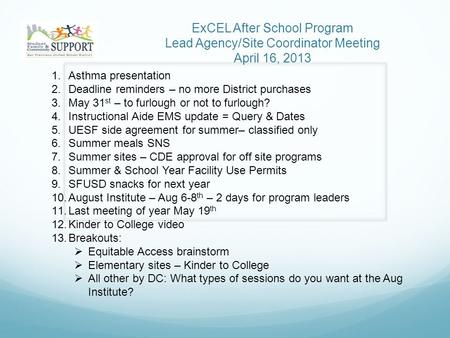 ExCEL After School Program Lead Agency/Site Coordinator Meeting April 16, 2013 1.Asthma presentation 2.Deadline reminders – no more District purchases.