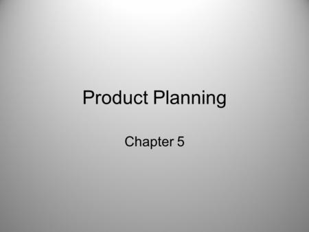 Product Planning Chapter 5. Concept Generation Generate a bunch of ideas, pick out the few good ones, and toss out the rest! Six main techniques for generating.