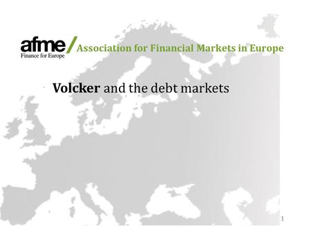 1 Association for Financial Markets in Europe Volcker and the debt markets.