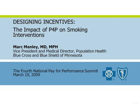 P40-05-240 DESIGNING INCENTIVES: The Impact of P4P on Smoking Interventions Marc Manley, MD, MPH Vice President and Medical Director, Population Health.