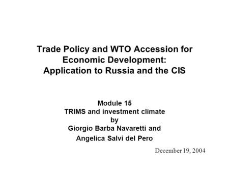 Trade Policy and WTO Accession for Economic Development: Application to Russia and the CIS Module 15 TRIMS and investment climate by Giorgio Barba Navaretti.