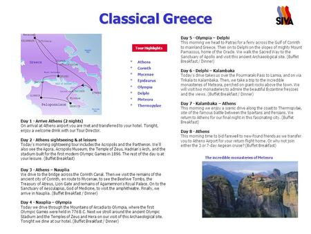 Classical Greece Day 1 - Arrive Athens (2 nights) On arrival at Athens airport you are met and transferred to your hotel. Tonight, enjoy a welcome drink.