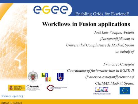 INFSO-RI-508833 Enabling Grids for E-sciencE  Workflows in Fusion applications José Luis Vázquez-Poletti Universidad.