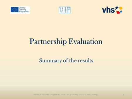 Partnership Evaluation Summary of the results Voices in Pictures - Project Nr. 2013-1-DE2-GRU06-16272-1- vhs Olching1.