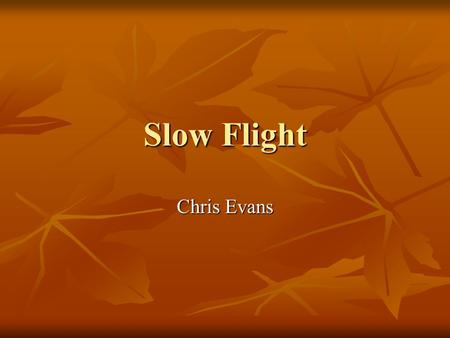 Slow Flight Chris Evans.