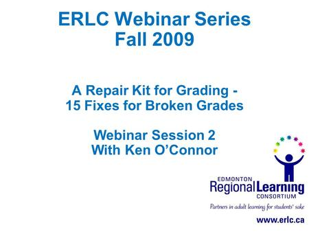 ERLC Webinar Series Fall 2009 A Repair Kit for Grading - 15 Fixes for Broken Grades Webinar Session 2 With Ken O'Connor.