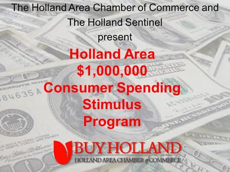 The Holland Area Chamber of Commerce and The Holland Sentinel present Holland Area $1,000,000 Consumer Spending Stimulus Program.