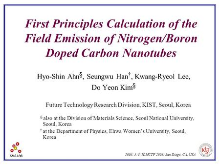 First Principles Calculation of the Field Emission of Nitrogen/Boron Doped Carbon Nanotubes Hyo-Shin Ahn §, Seungwu Han †, Kwang-Ryeol Lee, Do Yeon Kim.