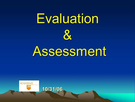 Evaluation & Assessment 10/31/06 10/31/06. Typical Point Breakdown COURSE GRADES: Grades will be assigned on the basis of 450 points, distributed as follows: