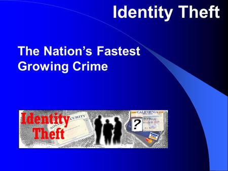 Identity Theft The Nation's Fastest Growing Crime.