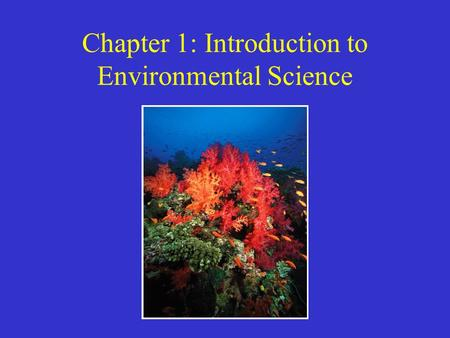 Chapter 1: Introduction to Environmental Science.