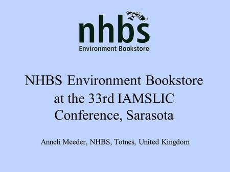 NHBS Environment Bookstore at the 33rd IAMSLIC Conference, Sarasota Anneli Meeder, NHBS, Totnes, United Kingdom.