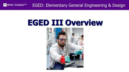 EGED: Elementary General Engineering & Design EGED III Overview.