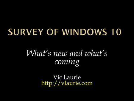 What's new and what's coming Vic Laurie