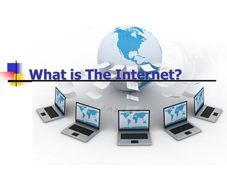 What is The Internet?. Internet Vs Intranet Internet –Computers connected throughout the world. PUBLIC Network Intranet- Secure connected computers within.