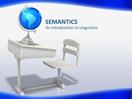 SEMANTICS An Introduction to Linguistics. What does semantics study? Semantics studies the meaning of language.