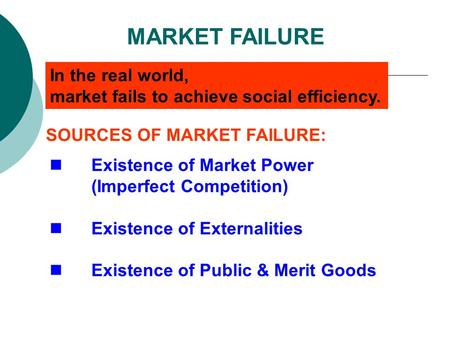 MARKET FAILURE In the real world,