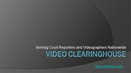 Serving Court Reporters and Videographers Nationwide www.vchtexas.com.