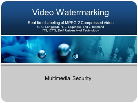 Video Watermarking Real-time Labeling of MPEG-2 Compressed Video G. C. Langelaar, R. L. Lagendijk, and J. Biemond ITS, ICTG, Delft University of Technology.