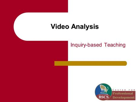 Video Analysis Inquiry-based Teaching. Math & Science Collaborative, Science Teacher Leader Academy, Year 1, 2008-2009 Goals Understand that inquiry teaching.