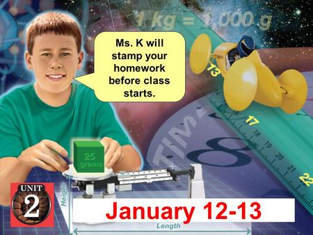 January 12-13 Ms. K will stamp your homework before class starts.
