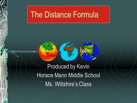 The Distance Formula Produced by Kevin Horace Mann Middle School Ms. Wiltshire's Class.