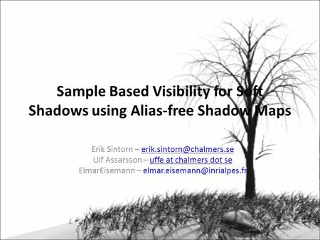Sample Based Visibility for Soft Shadows using Alias-free Shadow Maps Erik Sintorn – Ulf Assarsson – uffe.
