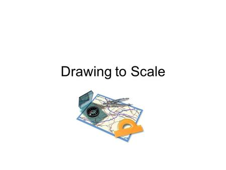 "Drawing to Scale. What does it mean to say something is ""to scale""?"