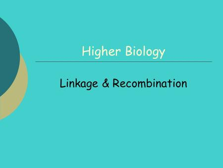 Higher Biology Linkage & Recombination. 2 By the end of this lesson you should be able to:  Know what is meant by linked genes.  Know the consequences.