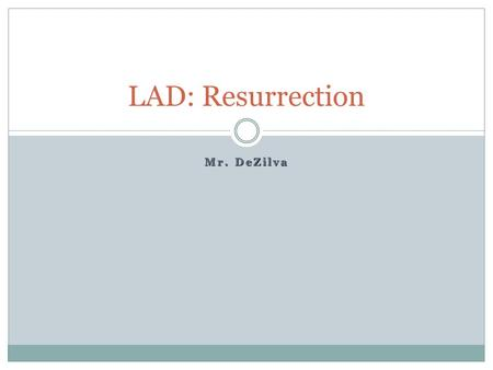 Mr. DeZilva LAD: Resurrection. Life After Death in Physical Form: Resurrection The concept of a living being coming back to life after death A belief.