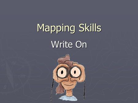 "Mapping Skills Write On. RAP ► 1. What must you bring with you everyday? ► 2. Where do you record the ""testable"" information? ► 3. What three things are."