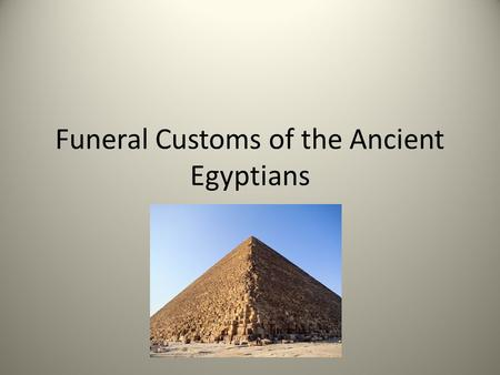 Funeral Customs of the Ancient Egyptians. Readings Question #1 HAFD page 5 Which culture was the first to record a morality of group life based on internal.