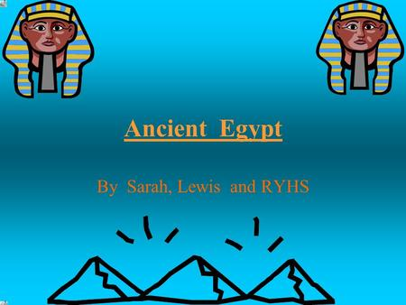Ancient Egypt By Sarah, Lewis and RYHS. River Nile »The river Nile is the longest river in Egypt. » Farmers live along the banks of the Nile to grow there.