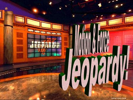 Motion & force Jeopardy 100 200 100 200 300 400 500 300 400 500 100 200 300 400 500 100 200 300 400 500 100 200 300 400 500 Motion Vocab Motion M&G.