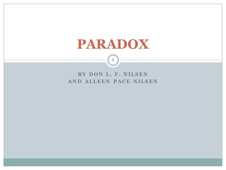 BY DON L. F. NILSEN AND ALLEEN PACE NILSEN 1 PARADOX.