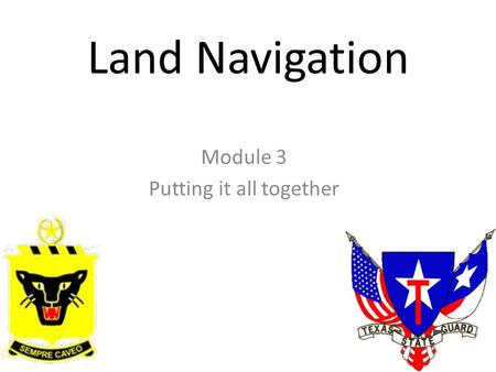 Land Navigation Module 3 Putting it all together.