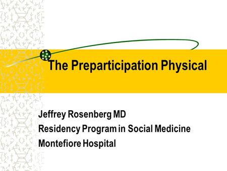 The Preparticipation Physical Jeffrey Rosenberg MD Residency Program in Social Medicine Montefiore Hospital.