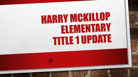 HARRY MCKILLOP ELEMENTARY TITLE 1 UPDATE. The No Child Left Behind Act of 2001 requires that each Title I School hold an Annual Meeting of Title I parents.