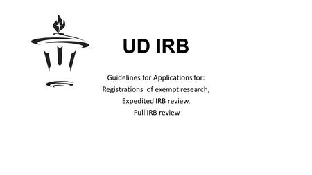 UD IRB Guidelines for Applications for: Registrations of exempt research, Expedited IRB review, Full IRB review.