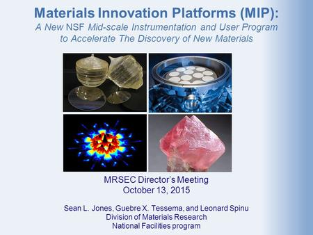 Materials Innovation Platforms (MIP): A New NSF Mid-scale Instrumentation and User Program to Accelerate The Discovery of New Materials MRSEC Director's.