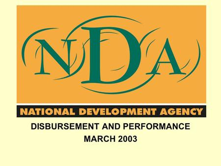 DISBURSEMENT AND PERFORMANCE MARCH 2003. AGENDA FOR TODAY Preamble Background The Mandate Approach and Philosophy Strategy MTEF allocation since 2000.