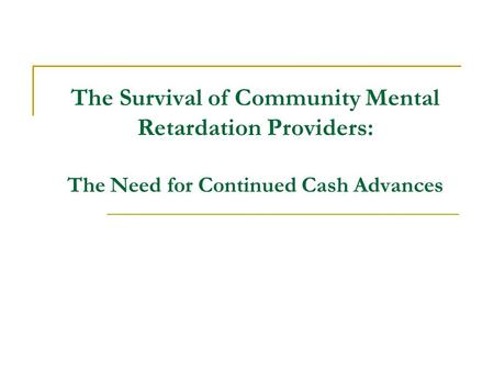The Survival of Community Mental Retardation Providers: The Need for Continued Cash Advances.