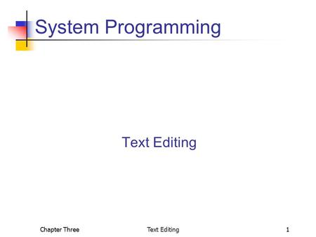 Chapter Three Text Editing1 System Programming Text Editing.