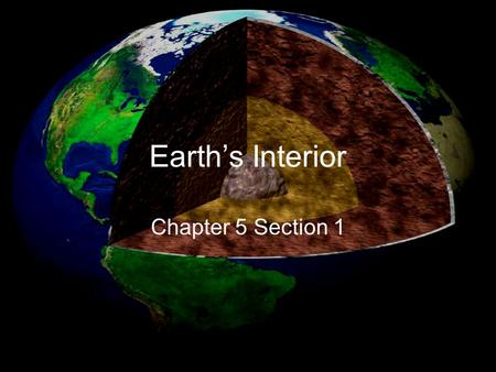 Earth's Interior Chapter 5 Section 1.